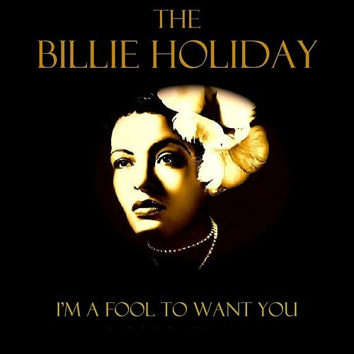 I'm A Fool To Want You de Billie Holiday