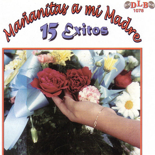 Mananitas a Mi Madre: 15 Exitos de Various Artists