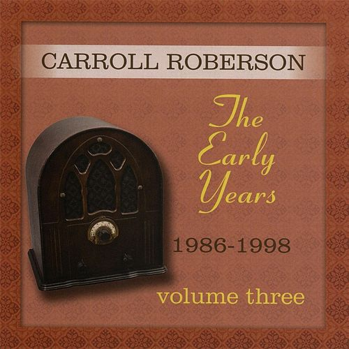The Early Years: 1986-1998, Vol. Three by Carroll Roberson