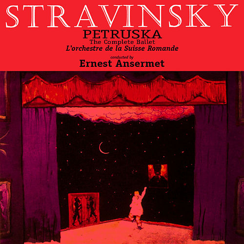 Stravinski: Petruska - The Complete Ballet 'Original Edition' (Remastered) von L'Orchestre de la Suisse Romande conducted by Ernest Ansermet