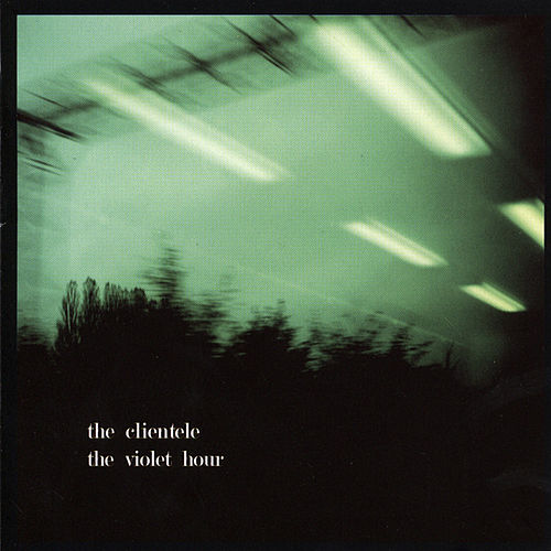 The Violet Hour de The Clientele
