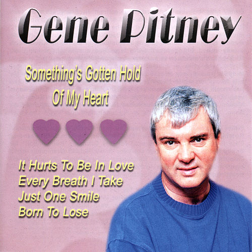 Something's Gotten Hold Of My Heart by Gene Pitney