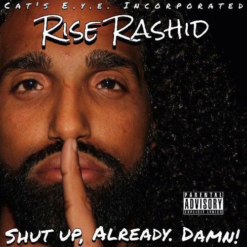 Shut up, Already, Damn de Rise Rashid