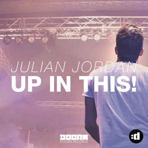 Up In This! by Julian Jordan