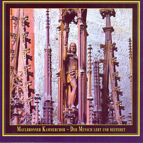 Der Mensch lebt und bestehet - Geburt ~ Endlichkeit ~ Ewigkeit / Man lives and exists (Birth ~ Finiteness ~ Eternity) by Maulbronner Kammerchor