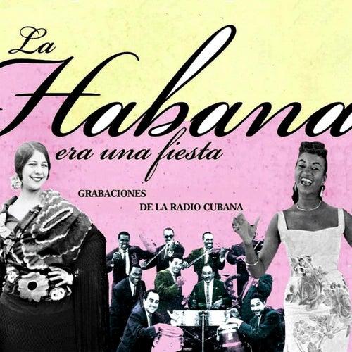 La Habana Era una Fiesta (Grabaciones de la Radio Cubana) by Various Artists