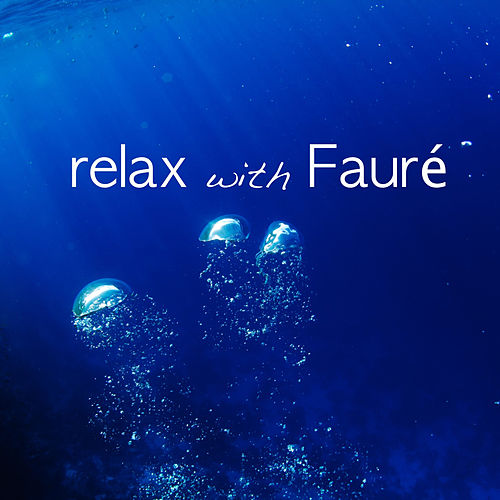 Relax With Fauré by Various Artists