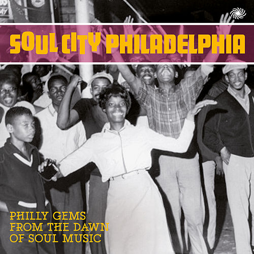 Soul City Philadelphia: Philly Gems from the Dawn of Soul Music by Various Artists