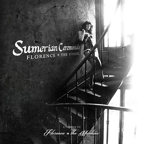 Florence + The Sphinx: Sumerian Ceremonials - A Tribute to Florence + The Machine von Various Artists