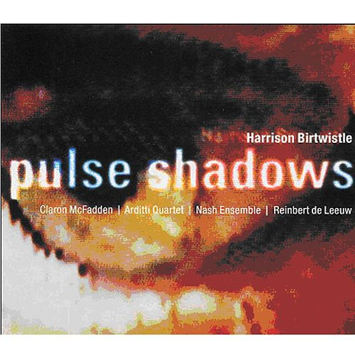 Birtwistle : Pulse Shadows by Arditti Quartet