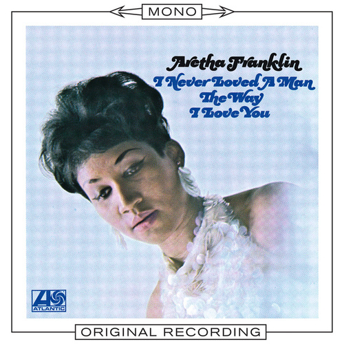 I Never Loved a Man the Way I Love You (Mono) by Aretha Franklin