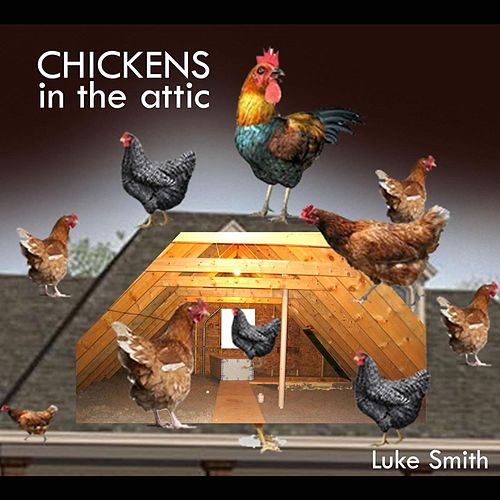Chickens in the Attic by Luke Smith