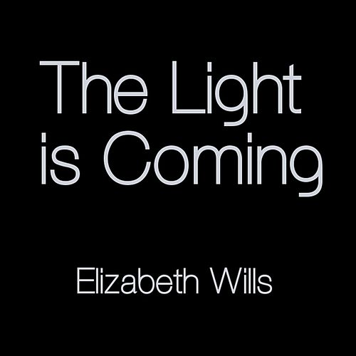 The Light Is Coming by Elizabeth Wills