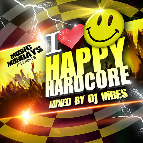 I Love Happy Hardcore – Mixed by DJ Vibes de Various Artists