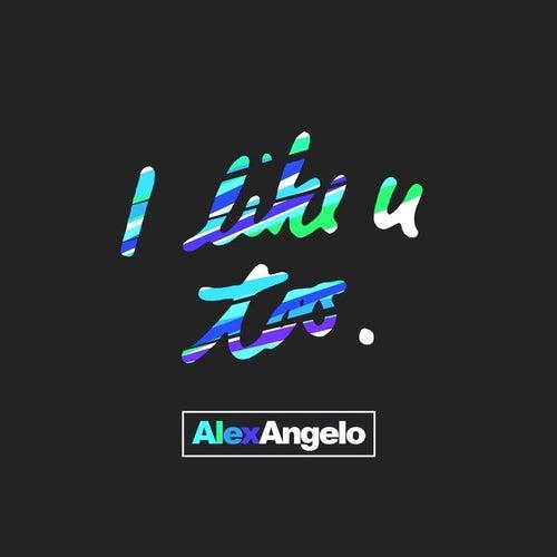 I Like U Too by Alex Angelo