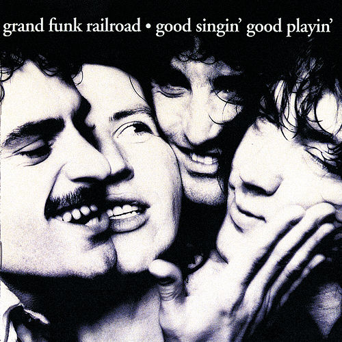 Good Singin', Good Playin' by Grand Funk Railroad