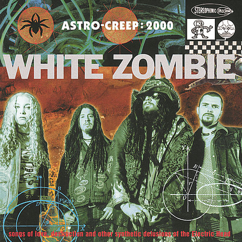 Astro Creep: 2000 Songs Of Love, Destruction And Other Synthetic Delusions Of The Electric Head by White Zombie