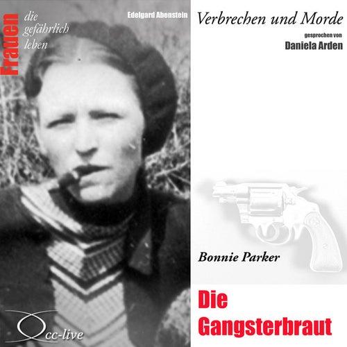 Verbrechen und Morde - Die Gangsterbraut (Bonnie Parker) von Daniela Arden