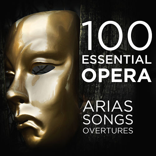 100 Essential Opera Arias, Songs & Overtures: The Very Best  Soprano, Tenor, Baritone, Bass & Mezzo Solos, Duets, Trios & Choruses from Mozart, Beethoven, Verdi, Rossini, Puccini & More de Various Artists
