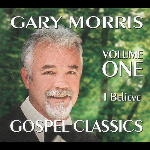 Gospel Classics, Vol. 1 (I Believe) von Gary Morris