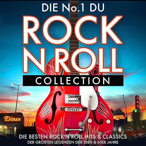 Die No. 1 Rock 'n' Roll Collection - Die Besten Rock 'n' Roll Hits & Classics der Größten Legenden der 50er & 60er Jahre by Various Artists