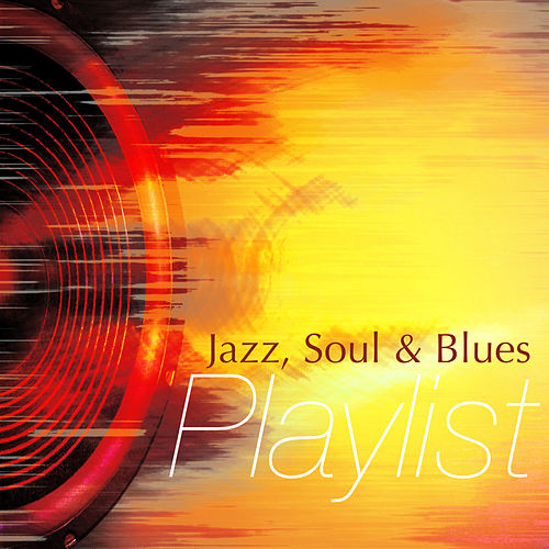 Jazz, Soul and Blues Playlist by Various Artists