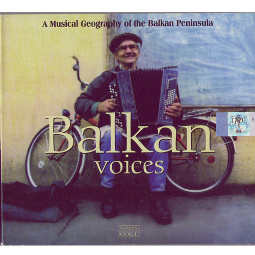 Balkan voices - A musical geography of the Balkan Peninsula by Various Artists
