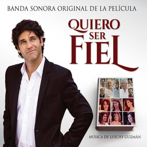 Quiero Ser Fiel (Banda Sonora Original de la Película) de Various Artists