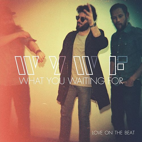 What You Waiting For by LoVe on the Beat