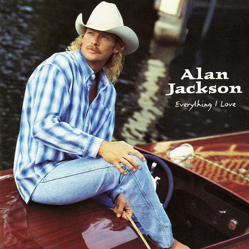 Everything I Love de Alan Jackson