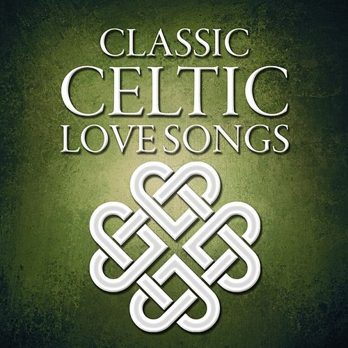 Classic Celtic Love Songs by Various Artists