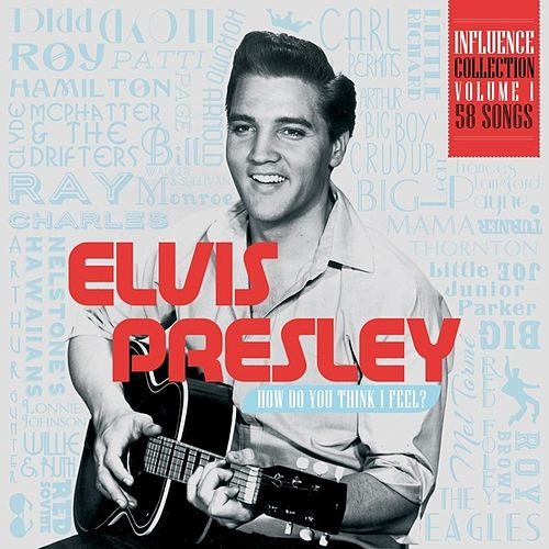 Influence Vol. 1: Elvis Presley, How Do You Think I Feel by Various Artists