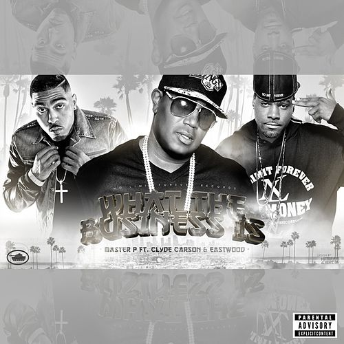 What The Business Is (feat. Clyde Carson & Eastwood) - Single by Master P