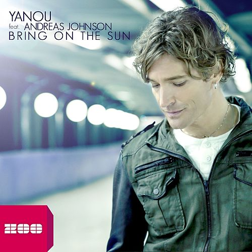 Bring On the Sun (feat. Andreas Johnson) by Yanou