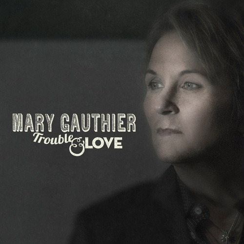 Trouble and Love by Mary Gauthier