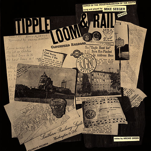 Tipple, Loom & Rail: Songs of the Industrialization of the South by Mike Seeger
