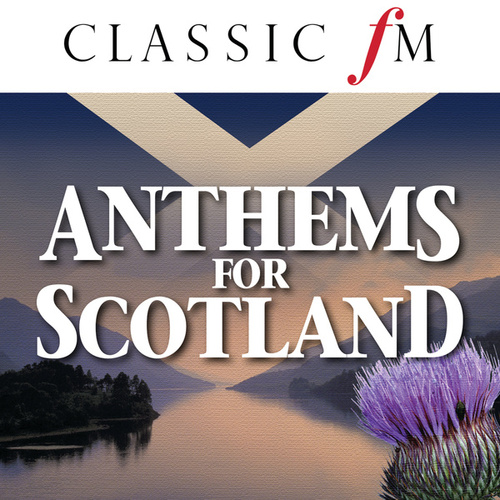 Anthems For Scotland (By Classic FM) by Various Artists