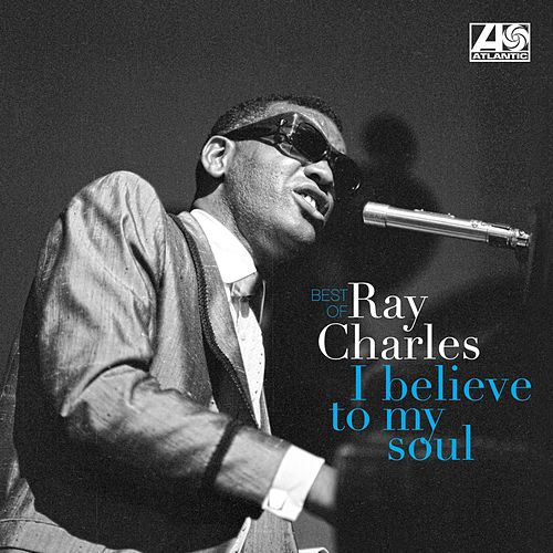 I Believe to my Soul - Best of de Ray Charles
