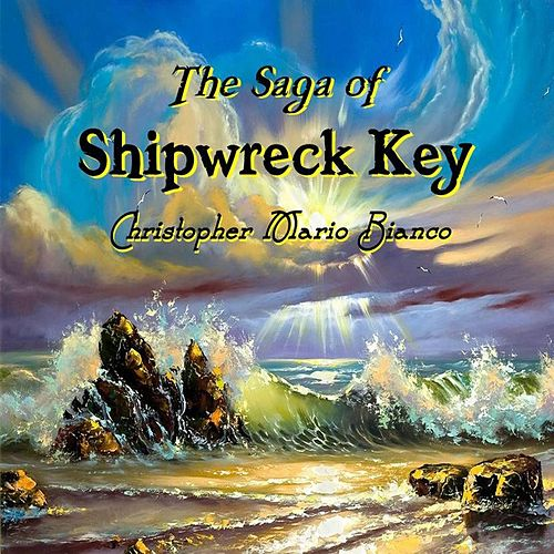 The Saga of Shipwreck Key de Christopher Mario Bianco