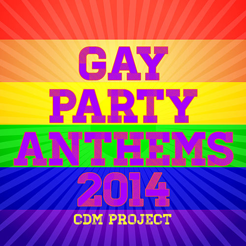 Gay Party Anthems 2014 by CDM Project