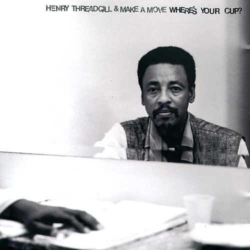 Where's Your Cup? by Henry Threadgill