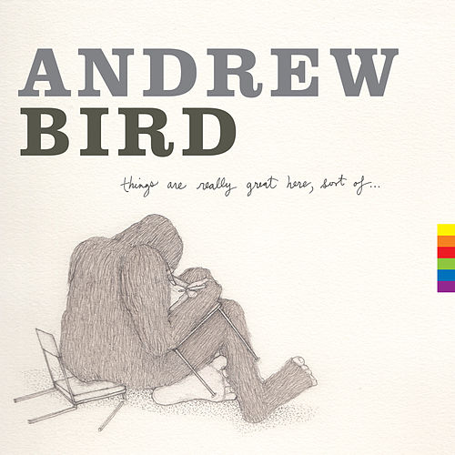 Things Are Really Great Here, Sort Of... de Andrew Bird