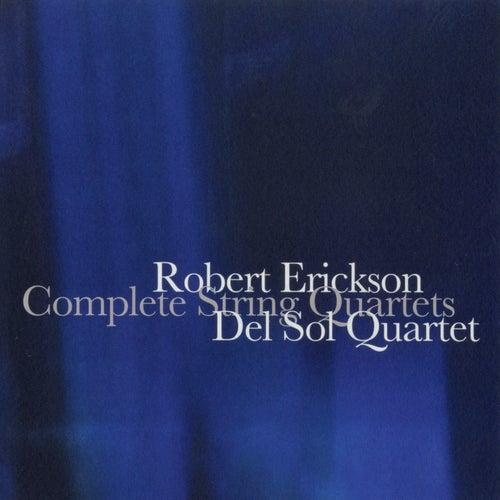 Robert Erickson: Complete String Quartets by Del Sol String Quartet