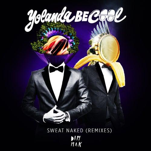 Sweat Naked [Remixes] von Yolanda Be Cool