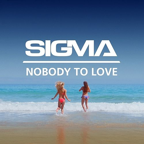 Nobody To Love (Remixes) de Sigma