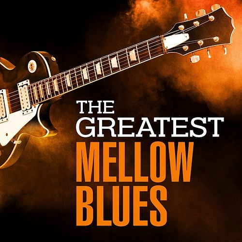 The Greatest Mellow Blues de Various Artists