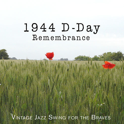1944 D-Day Remembrance: Vintage Jazz Swing for the Braves de Various Artists