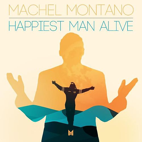 Happiest Man Alive by Machel Montano
