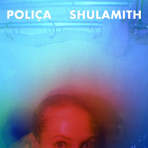 Shulamith (Deluxe Version) by Poliça