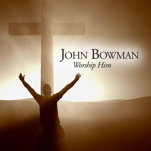Worship Him de John Bowman